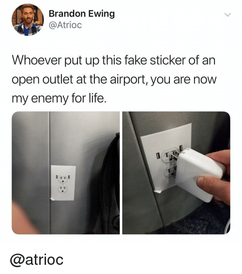 Fake, Life, and Dank Memes: Brandon Ewing  @Atrioc  Whoever put up this fake sticker of an  open outlet at the airport, you are now  my enemy for life. @atrioc