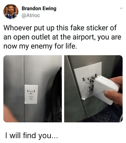 Fake, Life, and Memes: Brandon Ewing  @Atrioc  Whoever put up this fake sticker of  an open outlet at the airport, you are  now my enemy for life. I will find you...