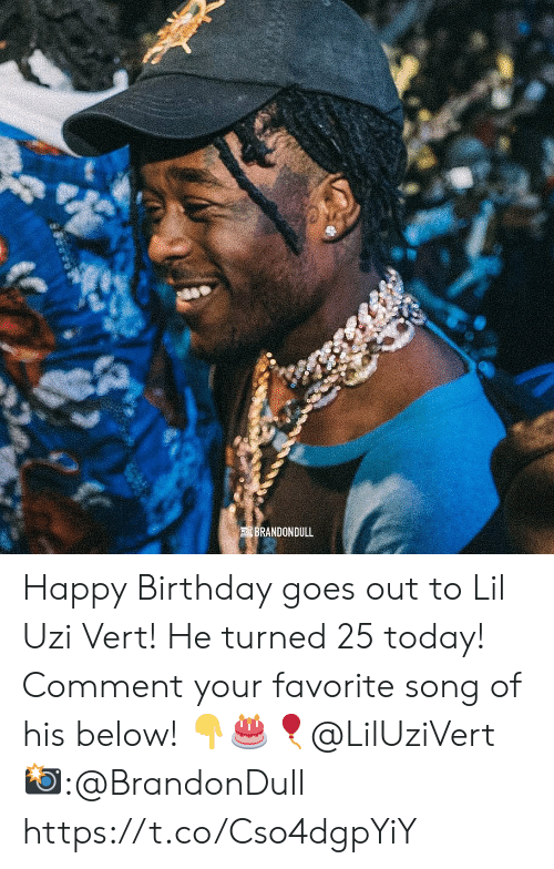 Birthday, Happy Birthday, and Happy: BRANDONDULL Happy Birthday goes out to Lil Uzi Vert! He turned 25 today! Comment your favorite song of his below! 👇🎂🎈@LilUziVert 📸:@BrandonDull https://t.co/Cso4dgpYiY