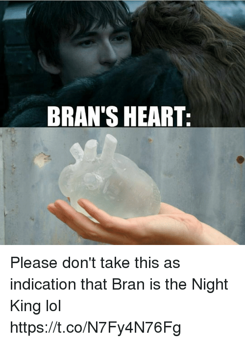 Lol, Heart, and Bran: BRAN'S HEART Please don't take this as indication that Bran is the Night King lol https://t.co/N7Fy4N76Fg