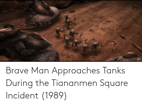 Brave, Square, and Tanks: Brave Man Approaches Tanks During the Tiananmen Square Incident (1989)