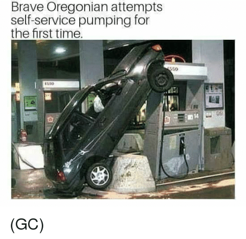 Memes, Brave, and Time: Brave Oregonian attempts  self-service pumping for  the first time.  S0  350  IR  14 (GC)