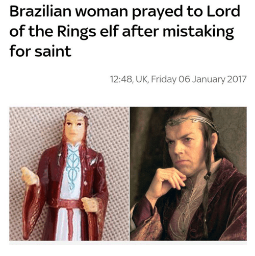 Elf, Memes, and The Ring: Brazilian woman prayedto Lord  of the Rings elf after mistaking  for saint  12:48, UK, Friday O 6 January 2017