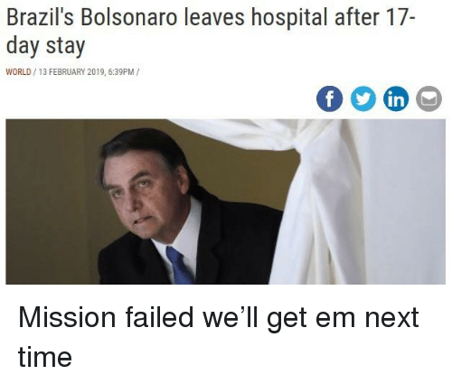 Hospital, Time, and World: Brazil's Bolsonaro leaves hospital after 17-  day stay  WORLD/13 FEBRUARY 2019, 6:39PM