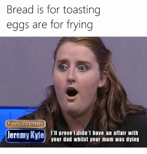 bread is for toasting eggs are for frying previously unseen 11716292 bread is for toasting eggs are for frying previously unseen jeremy