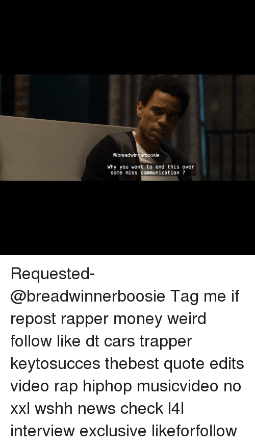 Cars, Memes, and 🤖: breadwinner boosie  Why you want to end this over  some miss communication Requested- @breadwinnerboosie Tag me if repost rapper money weird follow like dt cars trapper keytosucces thebest quote edits video rap hiphop musicvideo no xxl wshh news check l4l interview exclusive likeforfollow