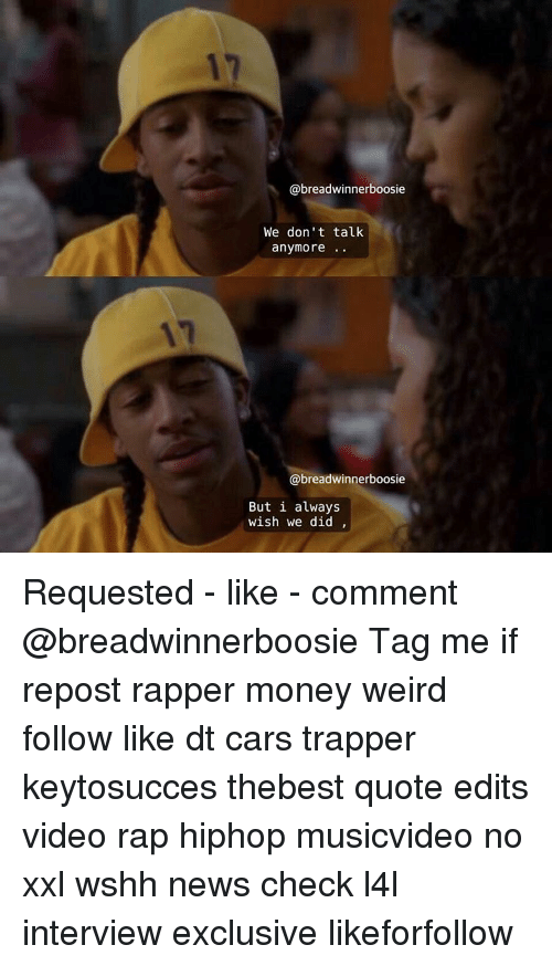 We Dont Talk Anymore Boosie But I Always Wish We Did Requested