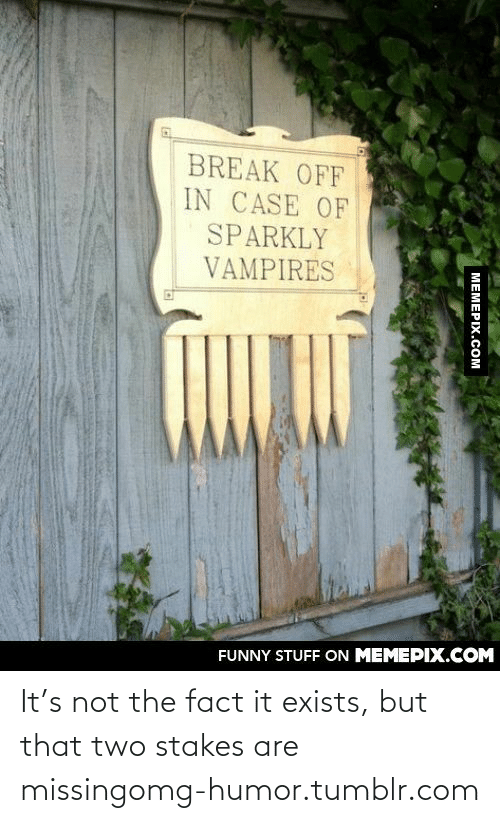 Funny, Omg, and Tumblr: BREAK OFF  IN CASE OF  SPARKLY  VAMPIRES  FUNNY STUFF ON MEMEPIX.COM  MEMEPIX.COM It's not the fact it exists, but that two stakes are missingomg-humor.tumblr.com