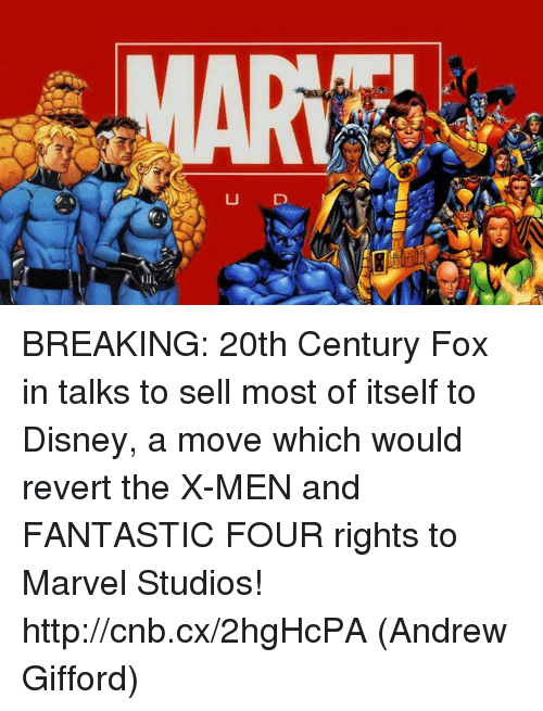 Disney,  Fantastic Four, and Memes: BREAKING: 20th Century Fox in talks to sell most of itself to Disney, a move which would revert the X-MEN and FANTASTIC FOUR rights to Marvel Studios! http://cnb.cx/2hgHcPA  (Andrew Gifford)
