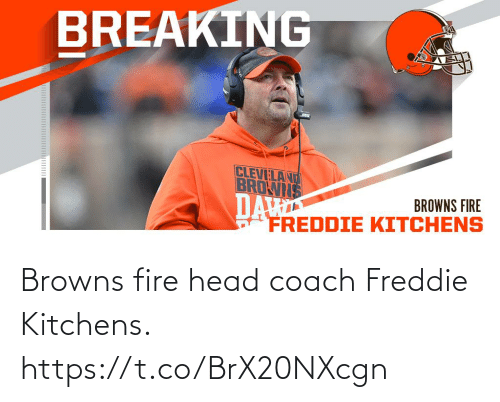 Fire, Head, and Memes: BREAKING  CLEVELAND  BROWIS  DA  FREDDIE KITCHENS  BROWNS FIRE Browns fire head coach Freddie Kitchens. https://t.co/BrX20NXcgn