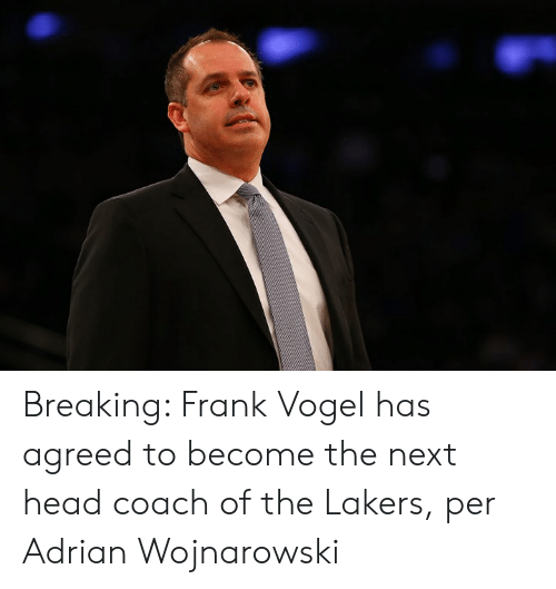 Head, Los Angeles Lakers, and Coach: Breaking: Frank Vogel has agreed to become the next head coach of the Lakers, per Adrian Wojnarowski