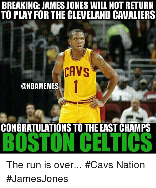Boston Celtics, Cavs, and Nba: BREAKING: JAMES JONES WILL NOT RETURN  TO PLAY FOR THE CLEVELAND CAVALIERSs  CAVS  DNBAMEMES  CONGRATULATIONS TO THE EAST CHAMPS  BOSTON CELTICS The run is over... #Cavs Nation #JamesJones