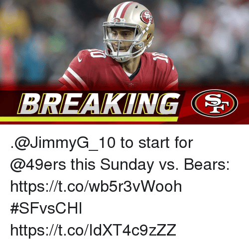San Francisco 49ers, Memes, and Bears: BREAKING .@JimmyG_10 to start for @49ers this Sunday vs. Bears: https://t.co/wb5r3vWooh #SFvsCHI https://t.co/IdXT4c9zZZ