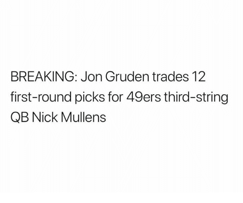 San Francisco 49ers, Nfl, and Nick: BREAKING: Jon Gruden trades 12  first-round picks for 49ers third-string  QB Nick Mullens