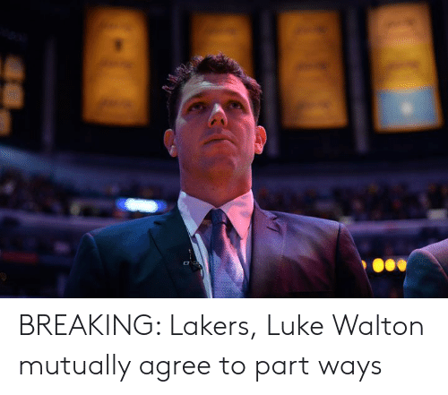 Los Angeles Lakers, Luke Walton, and Breaking: BREAKING: Lakers, Luke Walton mutually agree to part ways