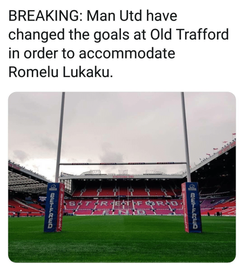 Goals, Memes, and Old: BREAKING: Man Utd have  changed the goals at Old Trafford  in order to accommodate  Romelu Lukaku