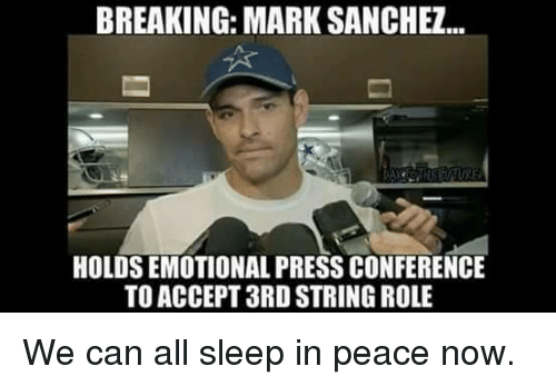 Mark Sanchez, Peace, and Sleep: BREAKING: MARK SANCHEZ..  HOLDS EMOTIONAL PRESS CONFERENCE  TO ACCEPT 3RD STRING ROLE We can all sleep in peace now.