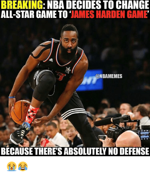 All Star, James Harden, and Nba: BREAKING: NBADECIDESTO CHANGE  ALL-STAR GAME TO  JAMES HARDEN GAME  ONBAMEMES  BECAUSE THERESABSOLUTEY NO DEFENSE 😭😂