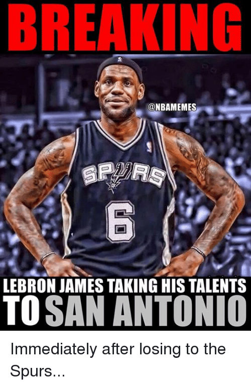 Nba, San Antonio, and San: BREAKING  @NBAMEMES  LEBRON JAMES TAKING HIS TALENTS  TO  SAN ANTONIO Immediately after losing to the Spurs...