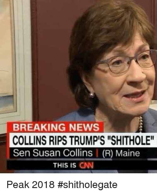 BREAKING NEWS COLLINS RIPS TRUMP'S SHITHOLE Sen Susan Collins R