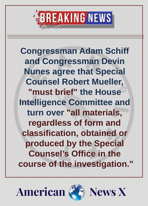 """Memes, News, and Breaking News: BREAKING NEWS  Congressman Adam Schiff  and Congressman Devin  Nunes agree that Special  Counsel Robert Mueller,  """"must brief"""" the House  Intelligence Committee and  turn over """"all materials,  regardless of form and  classification, obtained or  produced by the Special  Counsel's Office in the  course of the investigation.""""  AmericanNews X"""