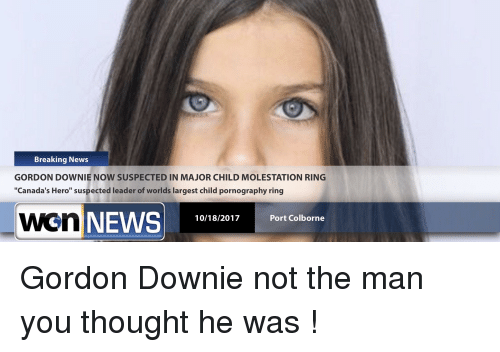 Breaking News GORDON DOWNIE NOW SUSPECTED IN MAJOR CHILD ...