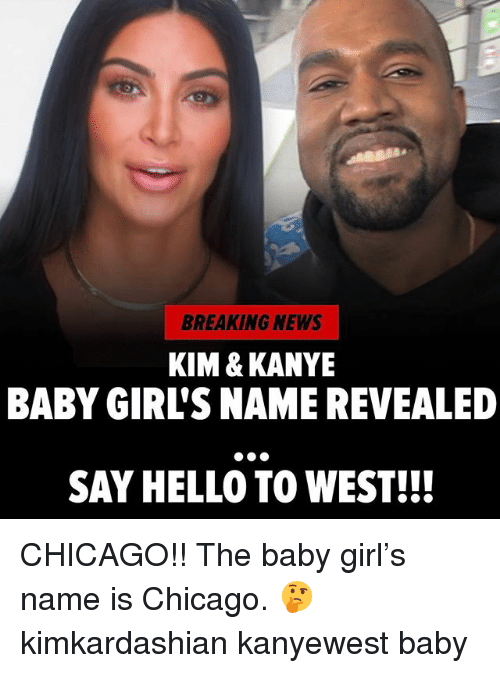 Chicago, Girls, and Hello: BREAKING NEWS  KIM & KANYE  BABY GIRL'S NAME REVEALED  SAY HELLO TO WEST!!! CHICAGO!! The baby girl's name is Chicago. 🤔 kimkardashian kanyewest baby