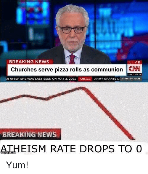 News, Pizza, and Army: BREAKING NEWS  LIVE  Churches serve pizza rolls as communion W  -AR AFTER SHE WAS LAST SEEN ON MAY 2, 2001  아e.com  ARMY GRANTS D SITUATION ROOM  BREAKING NEWS  ATHEISM RATE DROPS TO O
