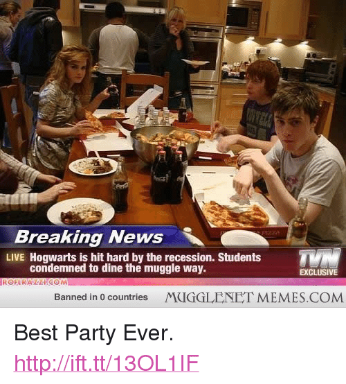 """Memes, News, and Party: Breaking News  LIVE Hogwarts is hit hard by the recession. Students  condemned to dine the muggle way.  EXCLUSIVE  Banned in 0 countries  MUGGLENET MEMES.COM <p>Best Party Ever. <a href=""""http://ift.tt/13OL1IF"""">http://ift.tt/13OL1IF</a></p>"""