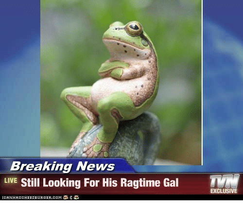 News, Breaking News, and Live: Breaking News  LIVE Still Looking For His Ragtime Gal T  EXCLUSIVE