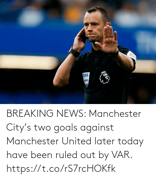 Goals, News, and Soccer: BREAKING NEWS: Manchester City's two goals against Manchester United later today have been ruled out by VAR. https://t.co/rS7rcHOKfk