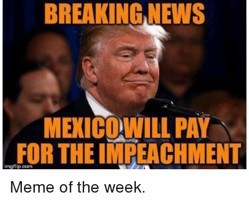 breaking news mexicowill pay for theimpeachment imgflip oom meme of the 20924493 ✅ 25 best memes about top 10 memes of the week top 10 memes of