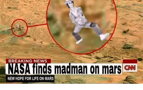 BREAKING NEWS NASA Finds Madman on Mars ONN NEW HOPE FOR ...