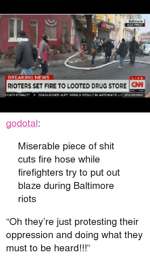 """Fire, News, and Shit: BREAKING NEWS  RIOTERS SET FIRE TO LOOTED DRUG STORE CM  CANI <p><a href=""""http://godotal.tumblr.com/post/123730760087/miserable-piece-of-shit-cuts-fire-hose-while"""" class=""""tumblr_blog"""">godotal</a>:</p><blockquote><p>Miserable piece of shit cuts fire hose while firefighters try to put out blaze during Baltimore riots</p></blockquote> <p>""""Oh they're just protesting their oppression and doing what they must to be heard!!!""""</p>"""