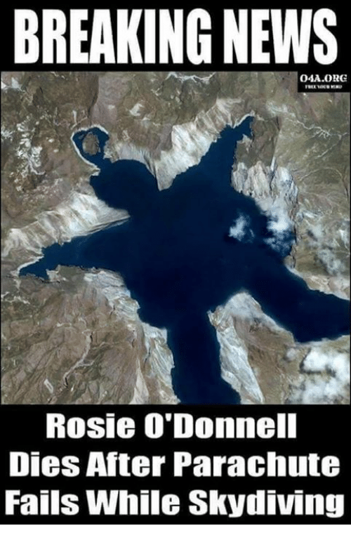 Fail, Memes, and Rosie: BREAKING NEWS  Rosie O'Donnell  Dies After Parachute  Fails While Skydiving