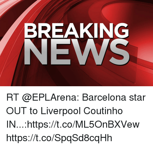 BREAKING NEWS RT Barcelona Star OUT To Liverpool Coutinho