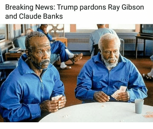 News Memes Andhighlights: Breaking News Trump Pardons Ray Gibson And Claude Banks