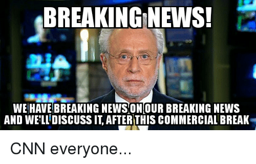 News, Break, and Breaking News: BREAKING NEWS!  WE HAVE BREAKING NEWS ON OUR BREAKING NEWS  AND WELLDISCUSSIT AFTER THIS COMMERCIAL BREAK CNN everyone...
