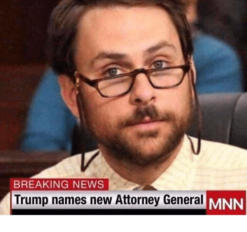 Memes, Trump, and 🤖: BREAKING NEWSs  Trump names new Attorney General  MNN