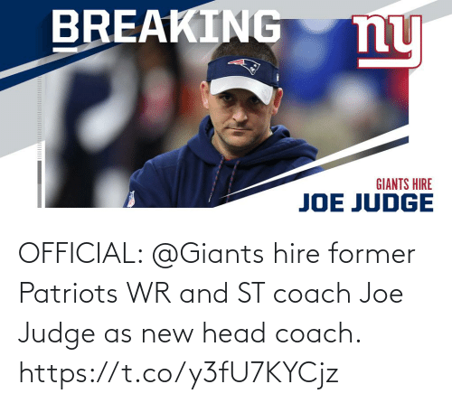 Head, Memes, and Patriotic: BREAKING  ny  GIANTS HIRE  JOE JUDGE OFFICIAL: @Giants hire former Patriots WR and ST coach Joe Judge as new head coach. https://t.co/y3fU7KYCjz