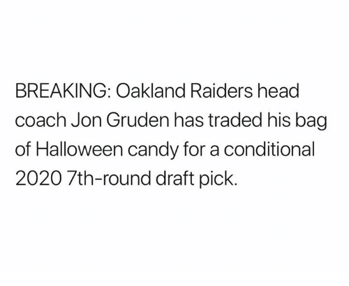 Candy, Halloween, and Head: BREAKING: Oakland Raiders head  coach Jon Gruden has traded his bag  of Halloween candy for a conditional  2020 7th-round draft pick.