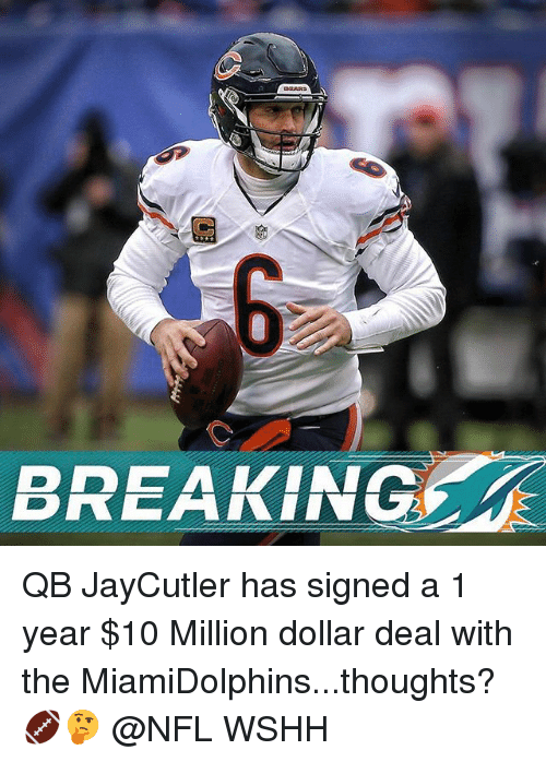 Memes, Nfl, and Wshh: BREAKING QB JayCutler has signed a 1 year $10 Million dollar deal with the MiamiDolphins...thoughts? 🏈🤔 @NFL WSHH