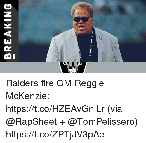 Fire, Memes, and Reggie: BREAKING Raiders fire GM Reggie McKenzie: https://t.co/HZEAvGniLr (via @RapSheet + @TomPelissero) https://t.co/ZPTjJV3pAe