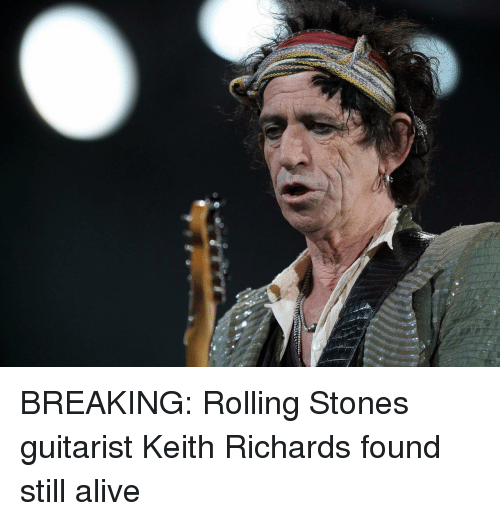 Alive, Keith Richards, and Rolling Stones: BREAKING: Rolling Stones guitarist Keith Richards found still alive
