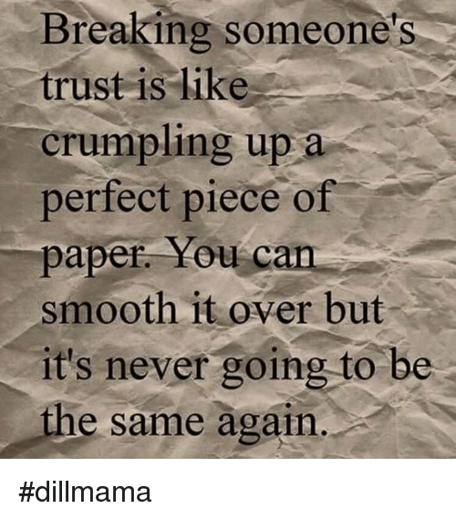 Breaking Someones Trust Is Like Crumpling Up A Perfect Piece Of