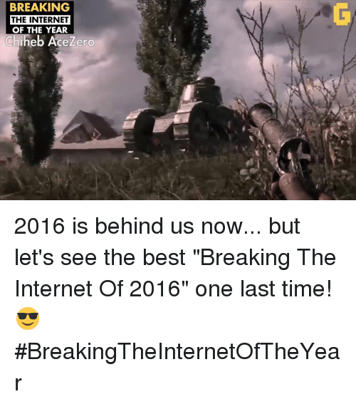 """Video Games, Zero, and Break the Internet: BREAKING  THE INTERNET  OF THE YEAR  heb Ace Zero 2016 is behind us now... but let's see the best """"Breaking The Internet Of 2016"""" one last time! 😎 #BreakingTheInternetOfTheYear"""