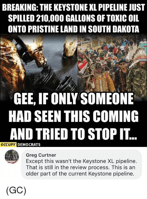 breaking the keystone xl pipeline just spilled 210 000 gallons of 29067272 breaking the keystone xl pipeline just spilled 210000 gallons of,Pipeline Meme