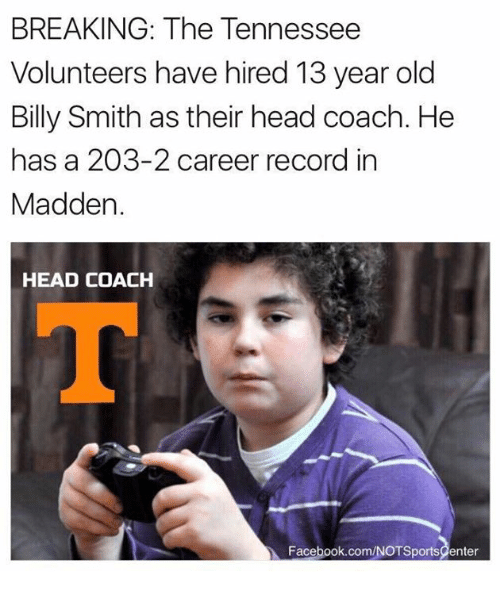Facebook, Head, and Nfl: BREAKING: The Tennessee  Volunteers have hired 13 year old  Billy Smith as their head coach. He  has a 203-2 career record in  Madden.  HEAD COACH  Facebook.com/NOTSportsCenter