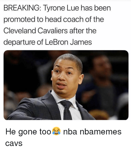 Basketball, Cavs, and Cleveland Cavaliers: BREAKING: Tyrone Lue has been  promoted to head coach of the  Cleveland Cavaliers after the  departure of LeBron James He gone too😂 nba nbamemes cavs