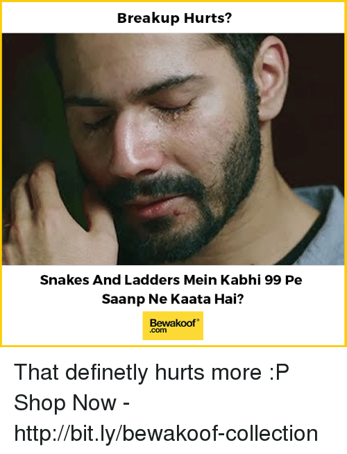 Memes, Http, and Snakes: Breakup Hurts?  Snakes And Ladders Mein Kabhi 99 Pe  Saanp Ne Kaata Hai?  Bewakoof  .com That definetly hurts more :P  Shop Now - http://bit.ly/bewakoof-collection